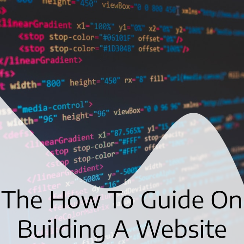 The How To Guide On Building A Website