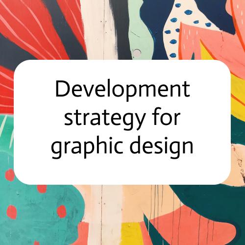 Development Strategy for Graphic Design