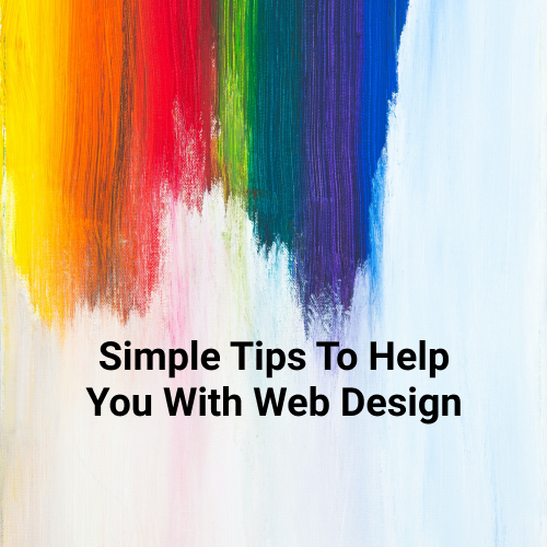 Simple Tips To Help You With Web Design